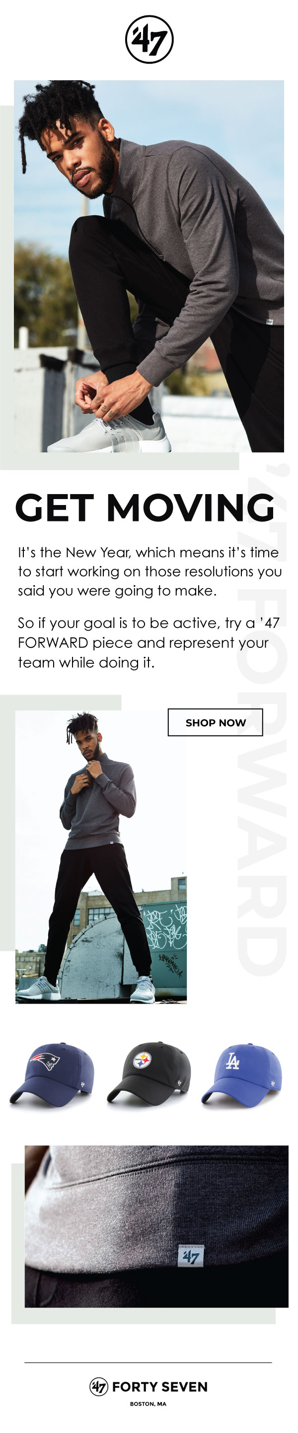 If your goal is to be active, try a '47 FORWARD piece and represent your team while doing it.