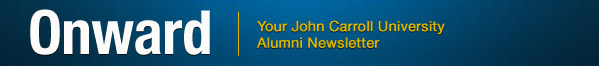 onward. Your John Carroll University Alumni Newsletter