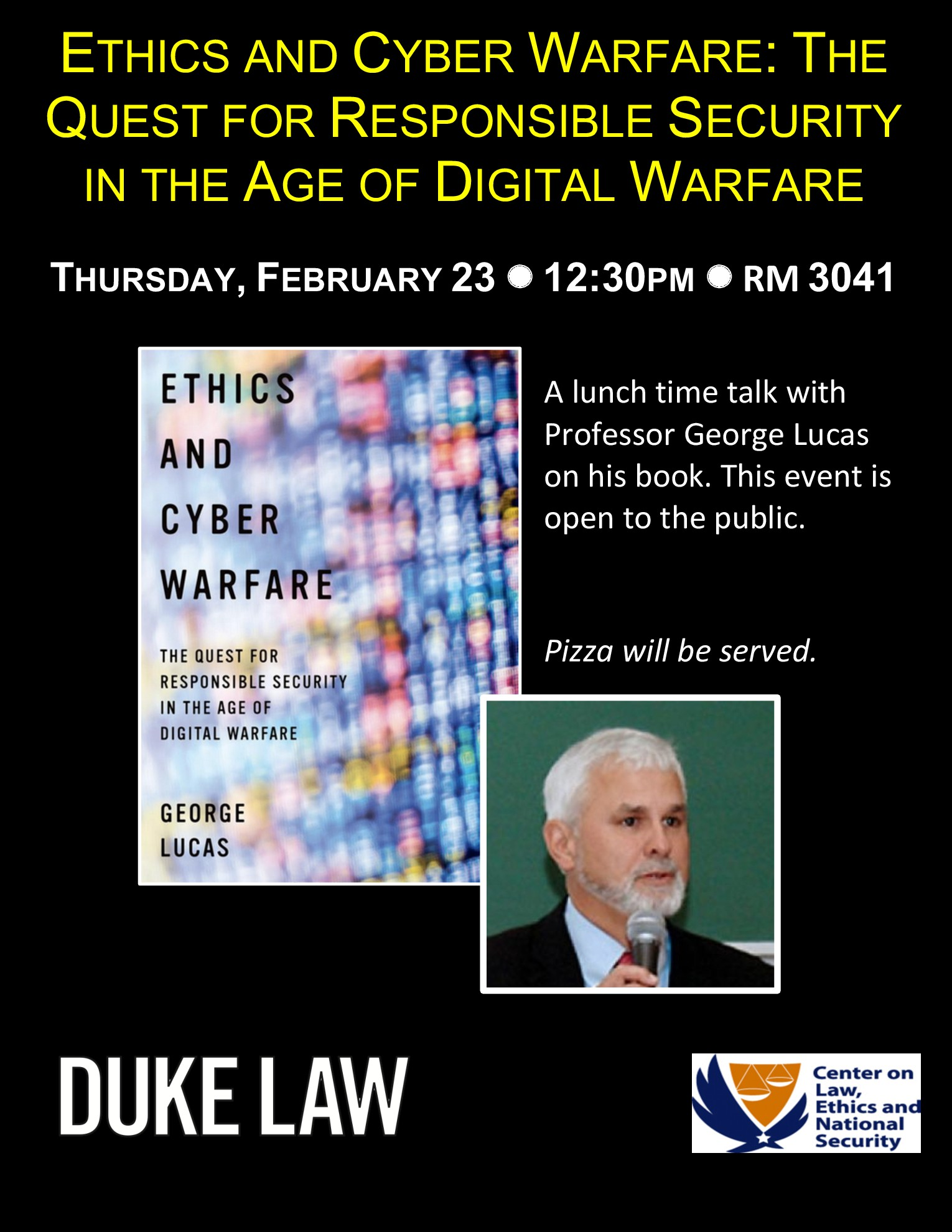 """""""Ethics & Cyber Warfare: The Quest for Responsible Security in the Age of Digital Warfare"""" A Conversation with George Lucas @ Room 3041, Duke Law School 