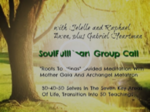 SoulFullHeart Group Call - Gaia/Five Elements/Metatron Guided Meditation, Ascension Teachings
