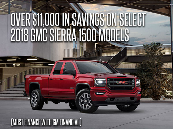 Over $11,000 in savings on select 2018 GMC Sierra Models, Must finance with GM Financial