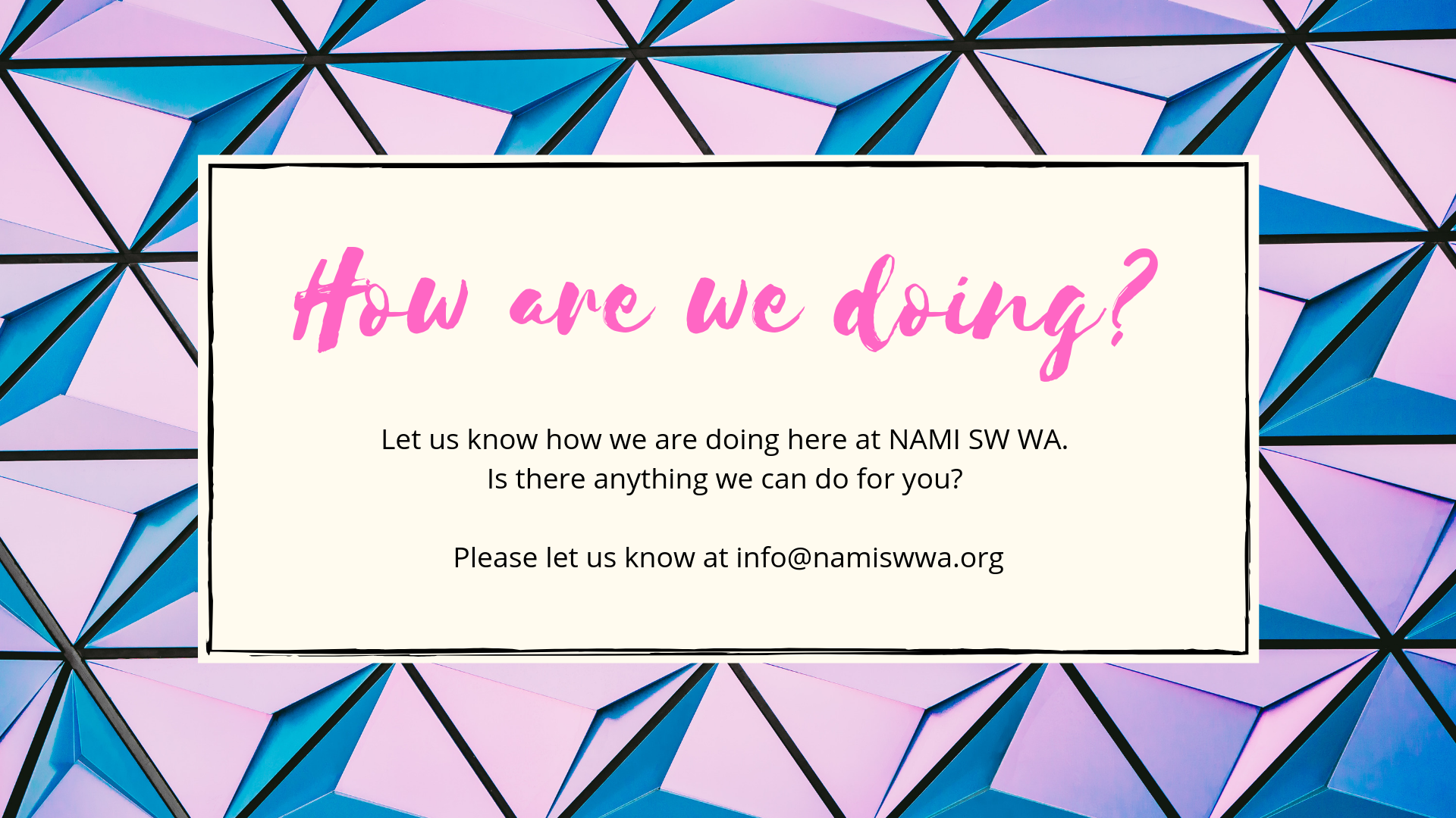 How are we doing graphic, email infor@namiswwa.org to give feedback