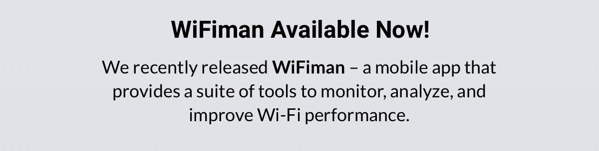 我们最近发布了WiFiman  - 一款移动应用程序,提供一套工具来监控,分析和改善Wi-Fi性能。