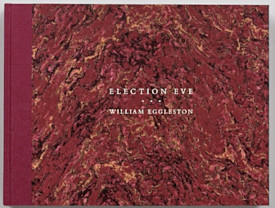 William Eggleston : Election Eve