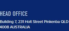 Head Office Building 7, 231 Holt Street Pinkenba QLD 4008 AUSTRALIA