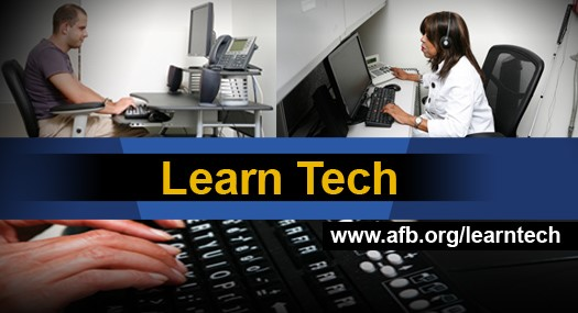 Learn Tech, www.afb.org/learntech - collage of people working on computers and closeup of hands on a keyboard