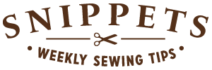 Snippets: Weekly Sewing Tips