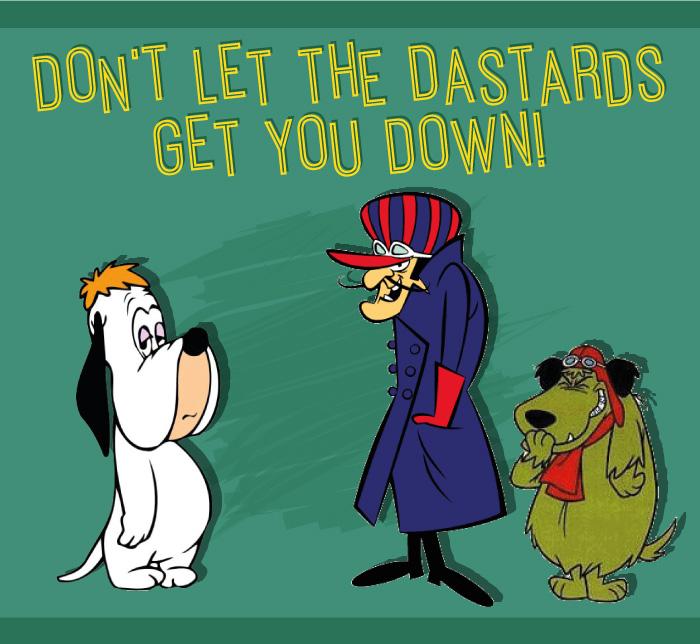 Don't Let the Dastards Get y