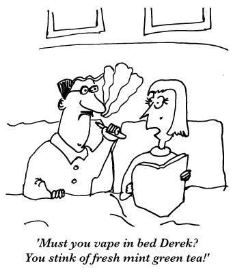 Cartoon: Must you vape in bed Derek? You stink of fresh mint green tea!