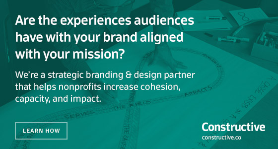 Are the experiences audiences have with your brand aligned with your mission? We're a strategic branding & design partner that helps nonprofits increase cohesion, capacity, and impact. www.constructive.co