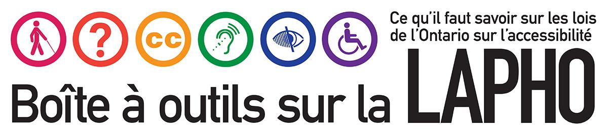 Boîte à outils sur la LAPHO. Ce qu'il faut savoir sur les lois de l'Ontario sur l'accessibilité