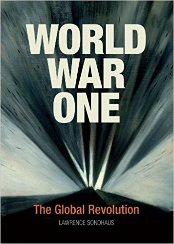 World War One The Global Revolution Lawrence Sondhaus