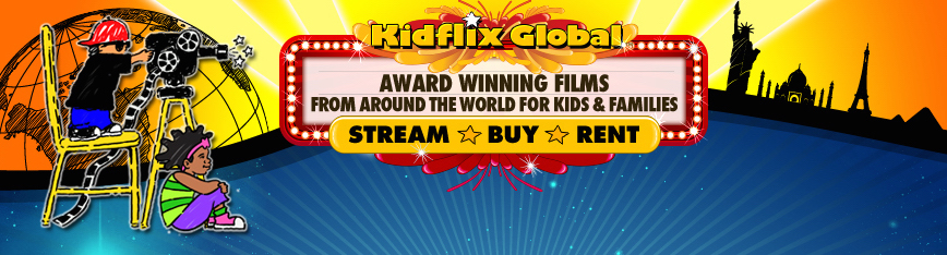 Kidflix Global Award Winning Films from Around the World for Kids and Families Stream Buy Rent