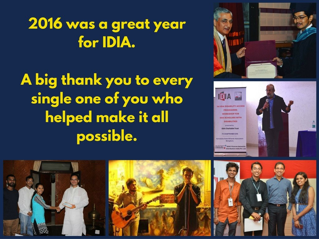 2016 was a great year for IDIA. A big thank you to every single one of you who helped make it all possible. Picture of Aravind (IDIA Scholar) receiving his graduation degree. Picture of Prem Panicker from the I-DAP Workshop, Picture of Dikhita (IDIA Scholar) with Garuav Gogoi, Picture of Gujarat Nirma Fundraiser for Buddha. Picture of Harsha Bhogle with IDIA Mumbai Team