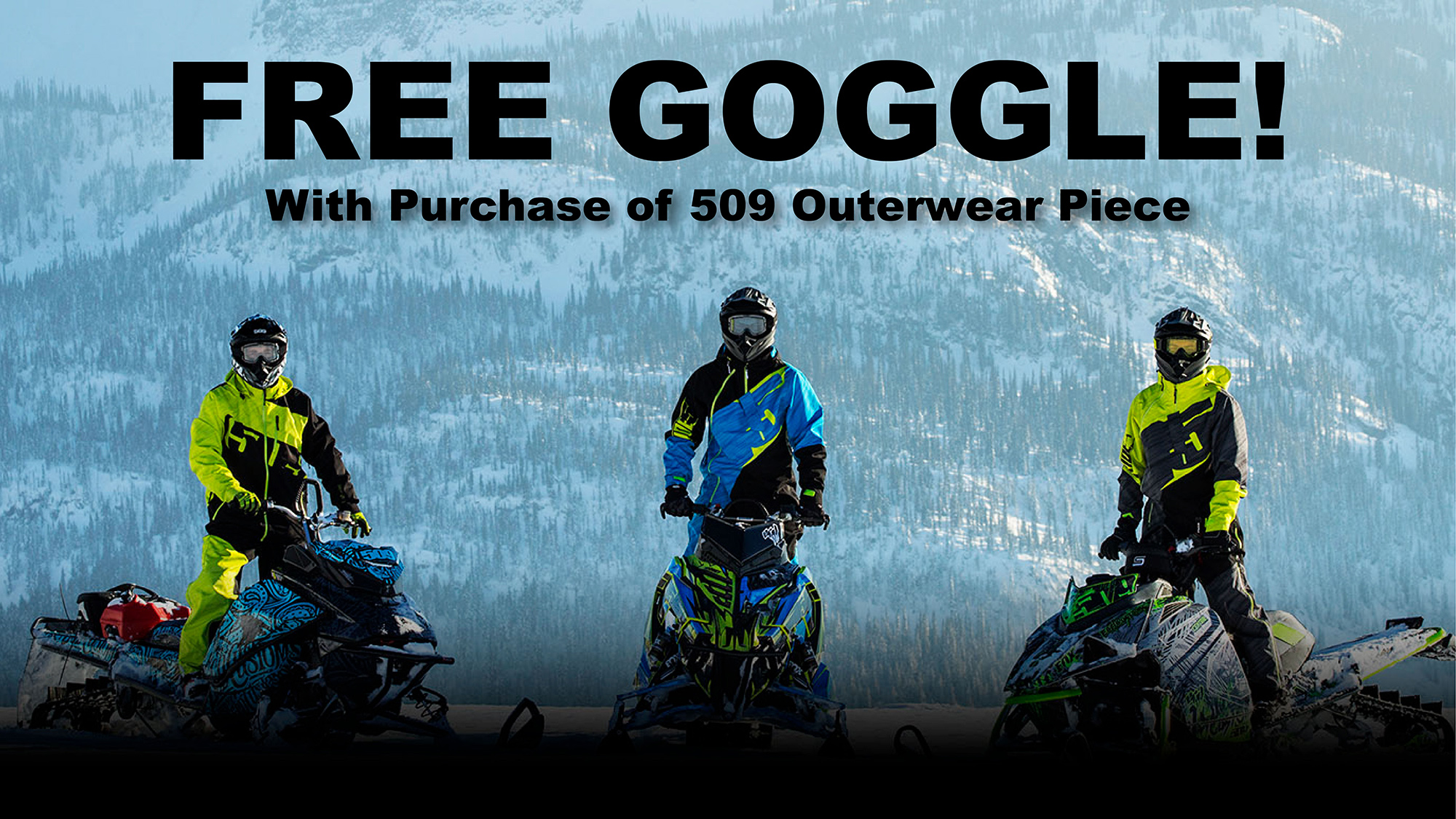 Free 509 Goggle w/ Outerwear Purchase!