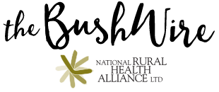 The Bushwire - monthly news from the National Rural Health Alliance