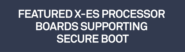 Featured X-ES Processor Boards Supporting Secure Boot