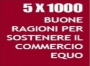 5x1000 BUONE RAGIONI PER... SOSTENERE IL COMMERCIO EQUO