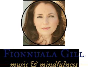 Fionnuala Gill - Music and Mindfulness