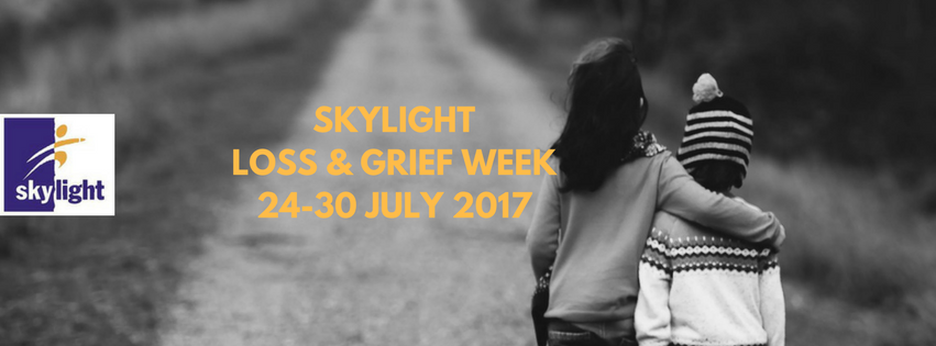 Skylight Loss and Grief Week: 24th to 30th July 2017.