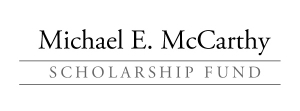 The Michael E. McCarthy Scholarship Fund