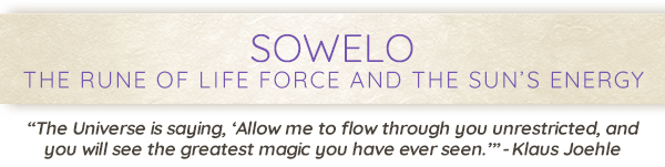 Sowelo, The Rune of Life Force and the Sun's Energy