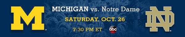 Michigan vs. Notre Dame - Saturday, October 26 - 7:30 PM ET - ABC
