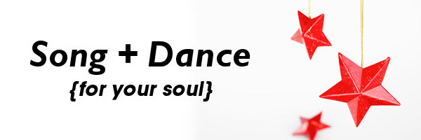 song + dance {for your soul}