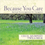 Because You Care: Spiritual Encouragement for Caregivers by Cecil Murphey and Twila Belk
