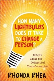 How Many Lightbulbs Does it Take to Change a Person? by Rhonda Rhea