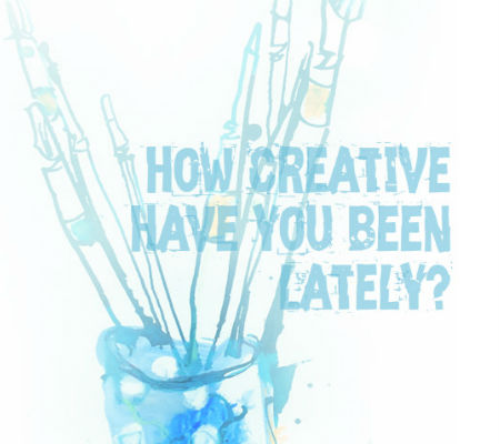 How Creative Have You Been Lately