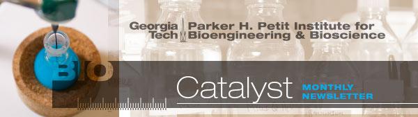 Georgia Tech: Parker H. Petit Institute for Bioengineering & Bioscience - Catalyst: Monthly Newsletter