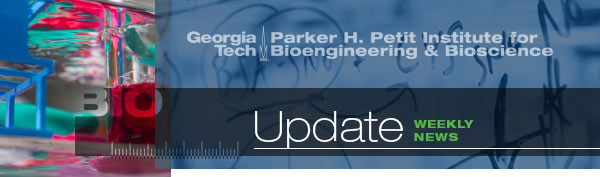 Georgia Tech: Parker H. Petit Institute for Bioengineering & Bioscience - Update: Weekly News