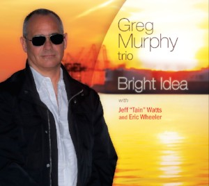 January 25, 2019 Bright Idea Greg Murphy Trio featuring Greg Murphy, Jeff Tain Watts, and Eric Wheeler