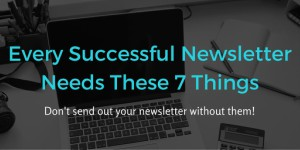 Every Successful Newsletter Needs These 7 Things