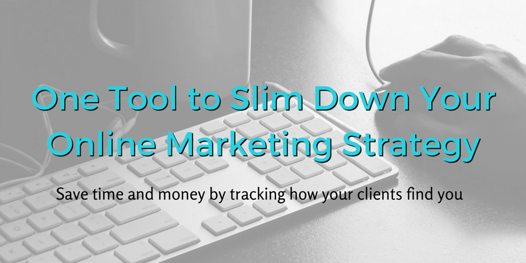One Tool to Slim Down Your Online Marketing Strategy