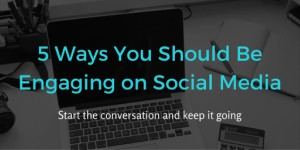 5 Ways You Should Be Engaging on Social Media