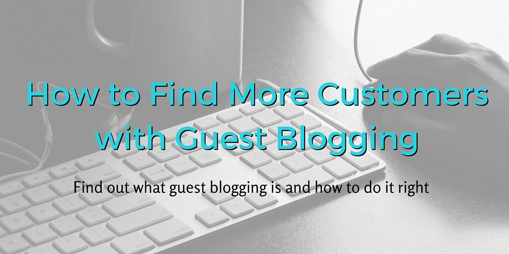 How to Find More Customers with Guest Blogging