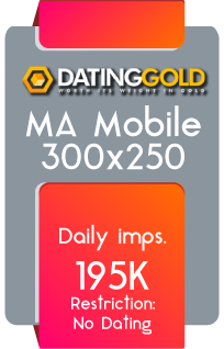 Dating Gold - MA Mobile 300x250 - Daily Imps. 195K - Restriction No Dating