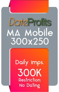 DateProfits - MA Mobile 300x250 - Daily Imps. 300K - Restriction No Dating
