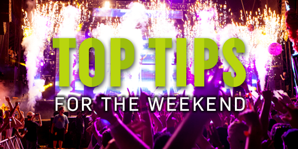 Top Tips For The Weekend