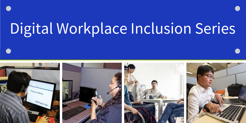 Digital Workplace Inclusion Series. Collage of PwD's in the workplace.