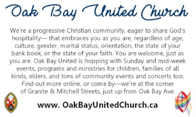 We're a progressive Christian community, eager to share God's hospitality— that embraces you as you are, regardless of age, culture, gender, marital status, orientation, the state of your bank book, or the state of your faith. You are welcome, just as you are. Oak Bay United is hopping with Sunday and mid-week events, programs and ministries for children, families of all kinds, elders, and tons of community events and concerts too.   Find out more online, or come by—we're at the corner  of Granite & Mitchell Streets, just up from Oak Bay Ave.  www.OakBayUnitedChurch.ca