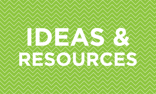 Ideas & Resources