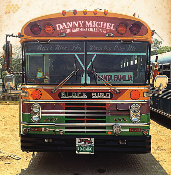 "Pre-order Danny Michel and the Garifuna Colletive ""Black Birds Are Dancing Over Me"""