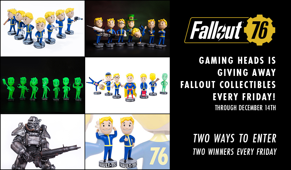 Gaming Heads is giving away Fallout collectibles every Friday through December 14th!