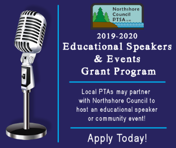 Northshore Council PTSA 2019-2020 Educational Speakers & Events Grant Program - Local PTAs may partner with Northshore Council to host an educational speaker or community event! Apply Today!