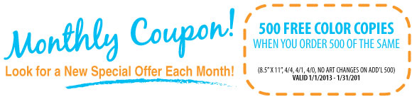 January Coupon - 500 Free Color Copies with purchase. See graphic for details. Restrictions Apply.