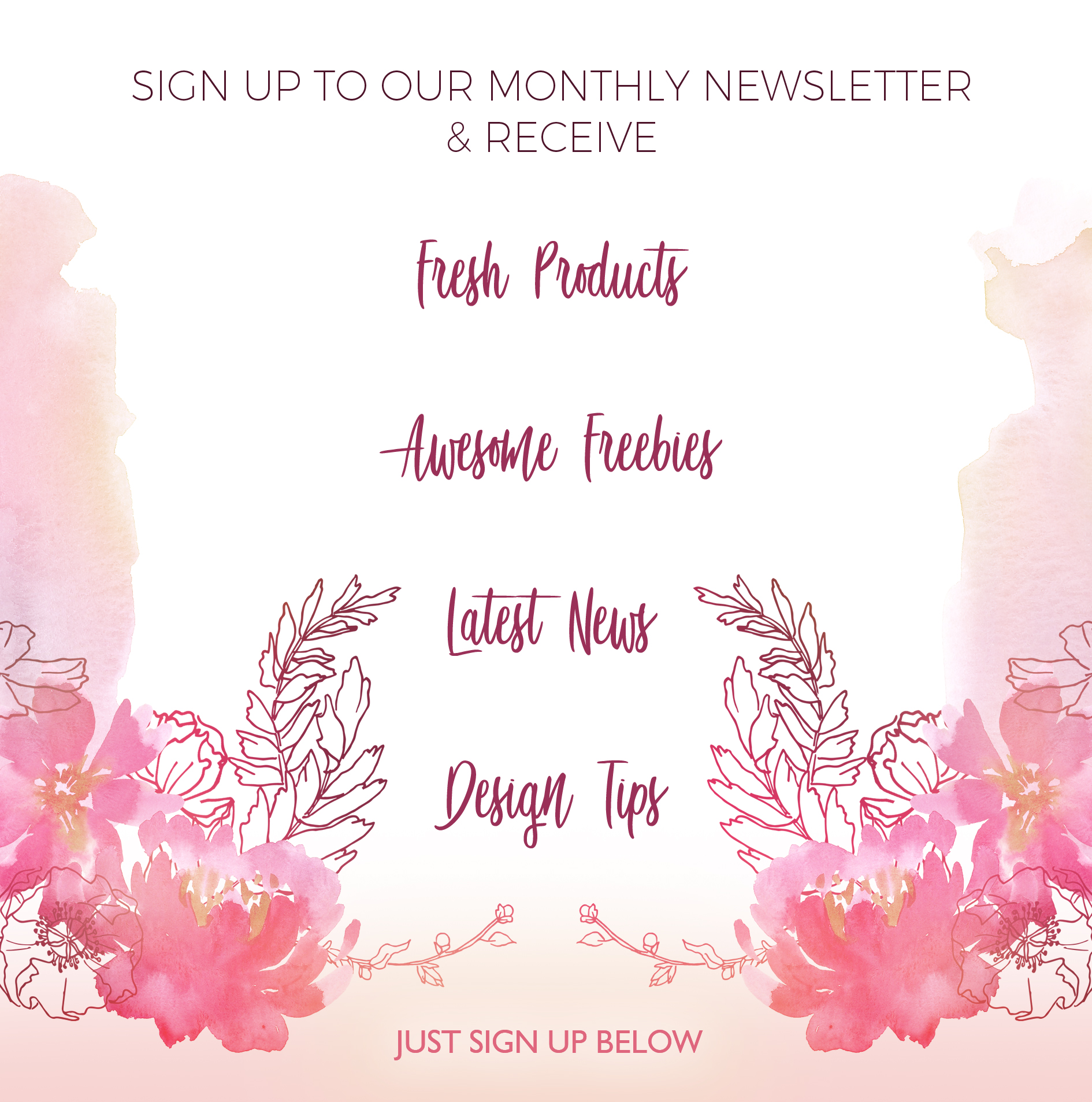 Sign up to our monthly newsletter & receive our freshest products, awesome Freebies, latest news and design tips.