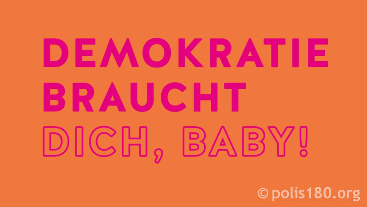 Demokratie braucht Dich, Baby!